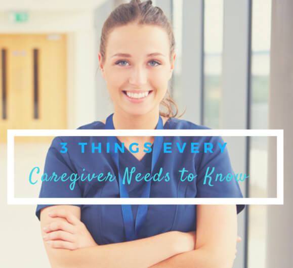 3 Things Every Caregiver Needs to Know
